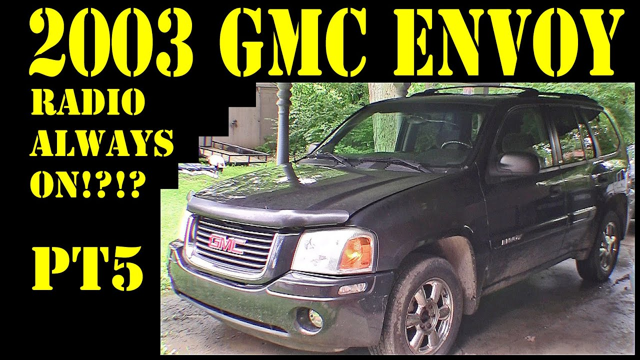 2003 Gmc Envoy Pt5 Radio Always On Repair Diy Trailblazer Raineer 4 2l 4x4 Suv Youtube