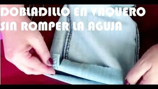 dobladillo de jeans sin romper la aguja how to sew the hem of jeans without breaking a needle