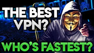 THE BEST VPN 2019 - What VPN Is The Fastest?