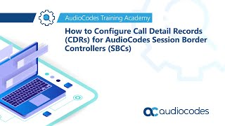 How to Configure Call Detail Records (CDRs) for AudioCodes Session Border Controllers (SBCs)