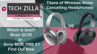 sony mdr 1000 x vs bose qc35 which is the king of wireless noise cancelling headphones
