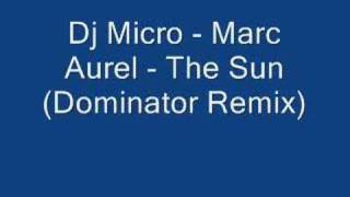 Dj Micro - Marc Aurel - The Sun (Dominator Remix)