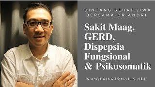 Sakit Maag, GERD, Dispepsia Fungsional dan Psikosomatik