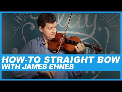 How-To Straight bow with James Ehnes