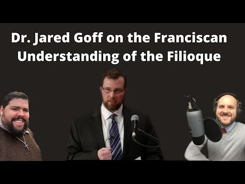Dr. Jared Goff on the Franciscan Understanding of the Filioque