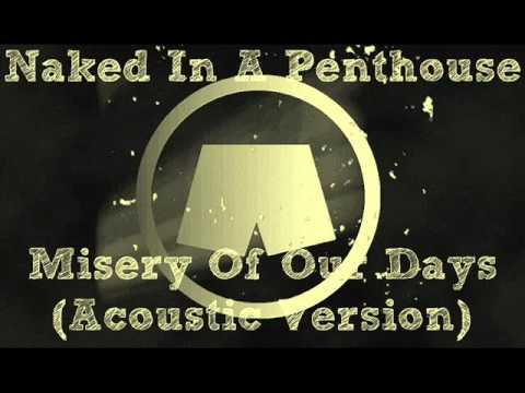 Naked In A Penthouse - Misery Of Our Days (Acoustic Version)