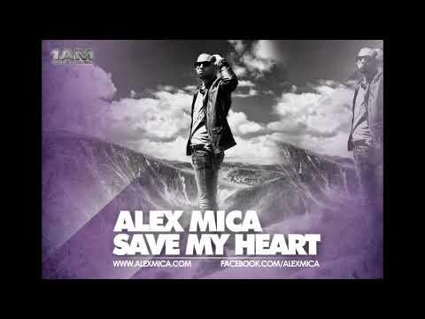ALEX MICA   SAVE MY HEART RADIO EDIT