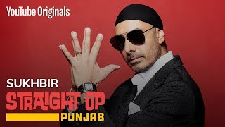 Straight Up Punjab | Sukhbir | Artist Journey