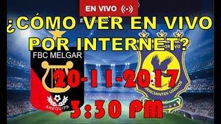 COMERCIANTES UNIDOS VS FC MELGAR - EN VIVO 20/11/2017.Como ver en vivo.
