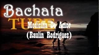 Bachata Tube: Medicina De Amor Por Raulin Rodgriguez