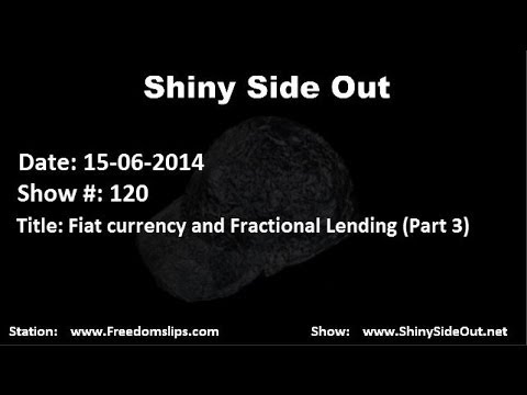 Shiny Side Out - Show 120 - Fiat Currency and Fractional Lending (Part 3)