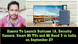 Xiaomi To Launch India Suitcase 1A, Security Camera,mi Band 3, Smart TV review in hindi