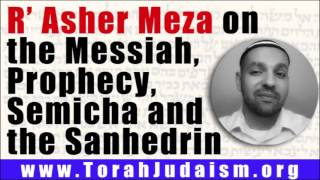R' Asher on the Messiah, Prophecy, Semicha and the Sanhedrin.
