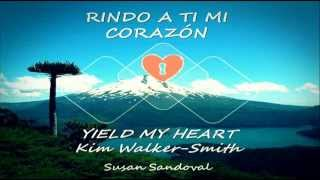 Rindo a ti mi Corazón by Susan Sandoval (Cover en Español) (Yield my Herat by Kim Walker-Smith)