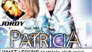 PATRICIA & JORDY feat  Mia WHAT i FOUND  club mix by PATRICIA