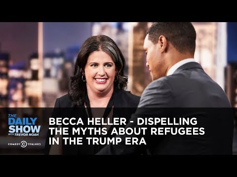 Becca Heller – Dispelling the Myths about Refugees in the Trump Era | The Daily Show