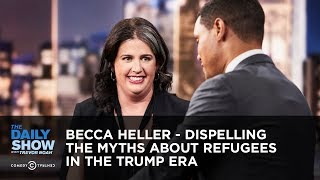 Becca Heller - Dispelling the Myths about Refugees in the Trump Era | The Daily Show