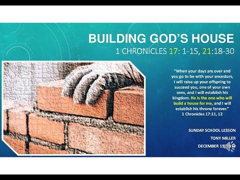 SUNDAY SCHOOL LESSON, DECEMBER 15, 2019, Building God's House, 1 Chronicles 17: 1-15, 21:18-30