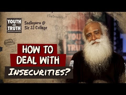 How to Deal with Insecurities? - Sadhguru