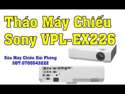 Cách Tháo Máy Chiếu Sony VPL-EX226 ,thao May Chieu Sony Vpl Ex226,Sửa Chữa Máy Chiếu Hải Phòng