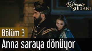 Kalbimin Sultanı 3. Bölüm - Anna Saraya Dönüyor