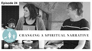 24 CHANGING A SPIRITUAL NARRATIVE from Mum Show TV