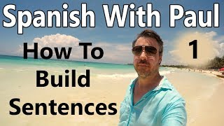 How To Build Sentences In Spanish (Episode 1) - Learn Spanish With Paul