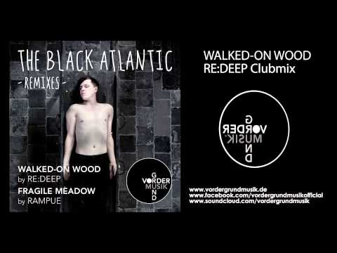 The Black Atlantic - Walked-on wood (re:deep clubmix) 128k