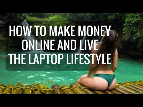 How To Make Money Online and Live The Laptop Lifestyle in 2017