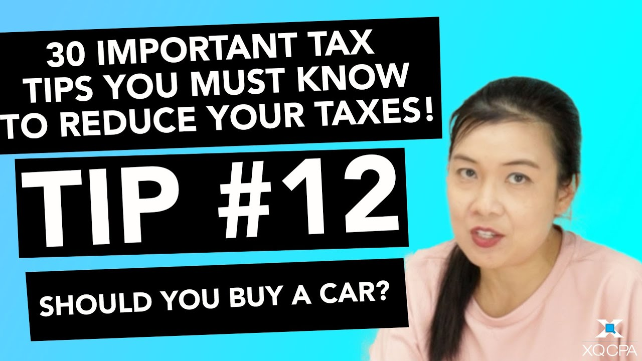 30 Important Tax Tips You Must Know to Reduce Your Taxes! - #12 Should You Buy a Car?