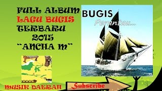 [Full Album] Lagu Top Bugis BUGIS ANCHA M Terbaru 2015