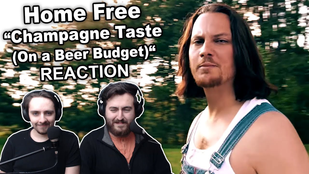 Singers Reaction Review To Home Free Champagne Taste On A Beer Budget Youtube