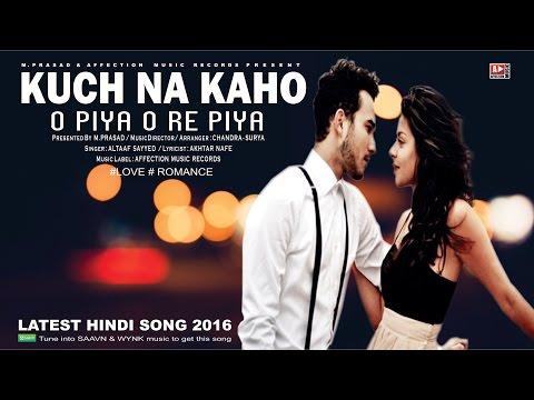 KUCH NA KAHO : O PIYA O RE PIYA BY ALTAAF SAYYED   LATEST HINDI SONG 2016   AFFECTION MUSIC RECORDS
