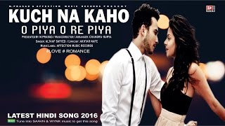 KUCH NA KAHO : O PIYA O RE PIYA BY ALTAAF SAYYED | LATEST HINDI SONG 2016 | AFFECTION MUSIC RECORDS