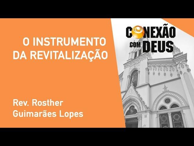 O Instrumento Da Revitalização - Rev. Rosther Guimarães Lopes - Conexão Com Deus - 28/10/2019