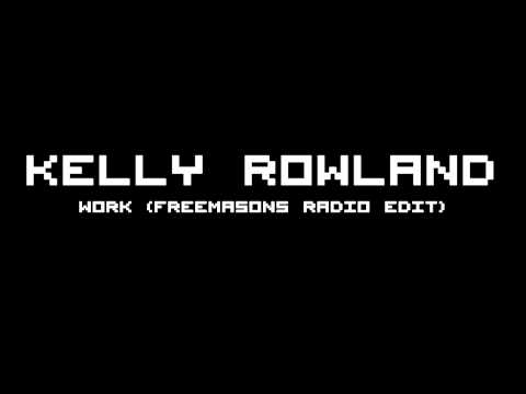 Клип Kelly Rowland - Work - Freemasons Radio Edit