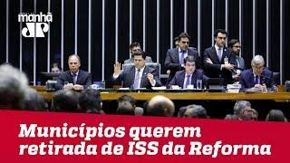 Municípios querem retirada de ISS da Reforma tributária
