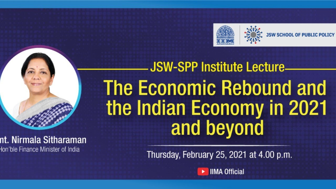 IIMA JSW-SPP Institute Lecture - The Economic Rebound and the Indian Economy in  2021 and beyond