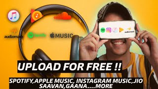 HOW TO UPLOAD YOUR SONG ON SPOTIFY FOR FREE (INSTAGRAM MUSIC, JIOSAAVAN, WYNK, GAANA & MORE)