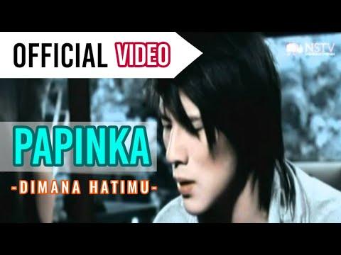 Papinka - Di mana Hatimu ( Official Video )