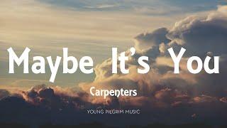 Carpenters - Maybe It's You (Lyrics)