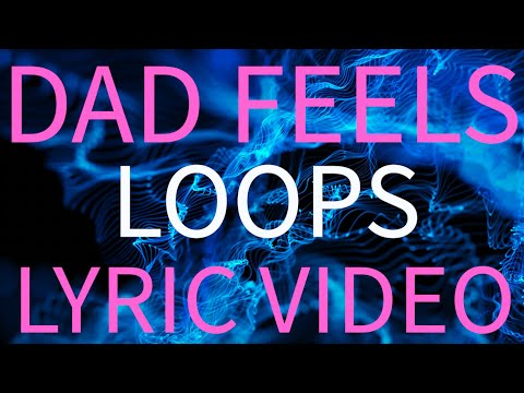 Dad Feels – Loops