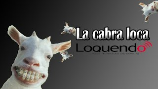 Video La cabra loca - Loquendo download MP3, 3GP, MP4, WEBM, AVI, FLV November 2017