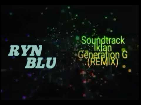 Soundtrack Iklan Generation G (REMIX) | [RYNBLU]