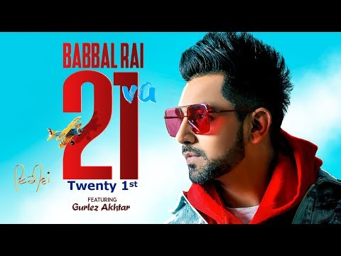 babbal-rai:-21va-(full-song)-gurlez-akhtar-|-preet-hundal-|-matt-sheron-wala-|-latest-song-2019