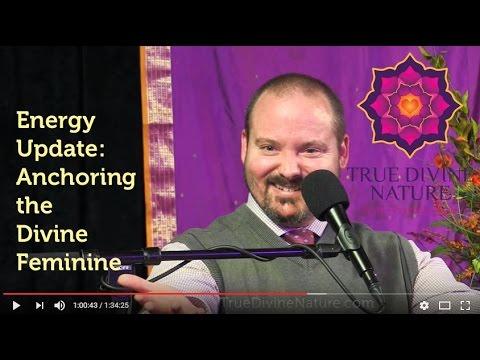 Energy Update: Anchoring the Divine Feminine - Matt Kahn/TrueDivineNature.com