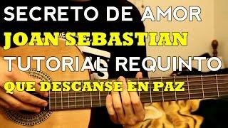 Secreto de Amor - Joan Sebastian - Tutorial - REQUINTO - Como tocar en Guitarra (Parte 1)