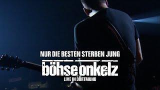 Böhse Onkelz - Nur die Besten sterben jung (Live in Dortmund)