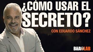 Eduardo Sanchez - Cómo usar El Secreto