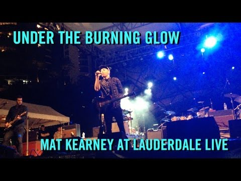 Under The Burning Glow - Mat Kearney at Lauderdale Live 2013 (Excerpts)